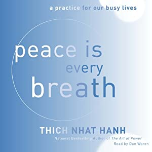 Peace Is Every Breath: A Practice for Our Busy Lives | [Thich Nhat Hanh]