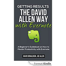 Getting Results the David Allen Way with Evernote: A Beginner's Guidebook on How to Master Productivity with Evernote (English Edition)