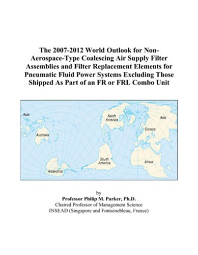 The 2007-2012 World Outlook for Non-Aerospace-Type Coalescing Air Supply Filter Assemblies and Filter Replacement Elements for Pneumatic Fluid Power ... Shipped As Part of an FR or FRL Combo Unit
