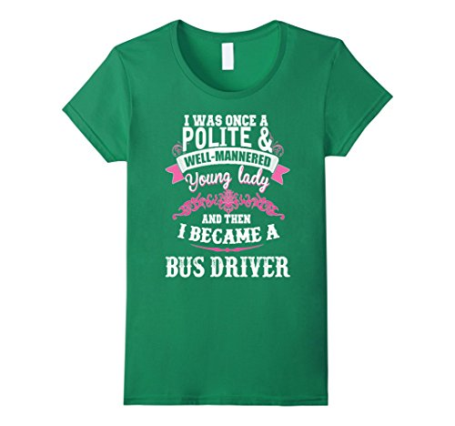 Women's I was once a polite and then I became a Bus Driver Small Kelly Green (Female Mob Boss)