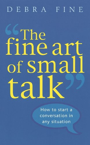 The Fine Art Of Small Talk: How to start a conversation in any situation (English Edition) francais