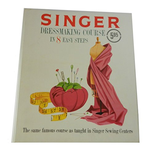 Singer Dressmaking Course in 8 Easy Steps: Plus Additional Sewing Information and Techniques (Singer Sewing Machine Girls compare prices)