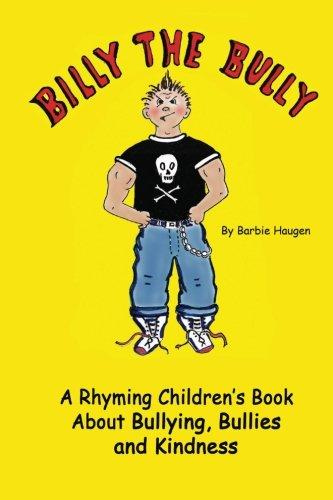Billy The Bully: A Rhyming Children's Book About Bullying, Bullies and Kindness