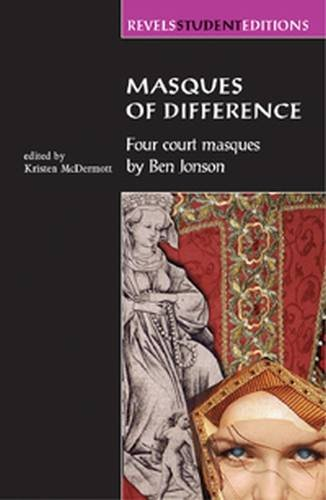 Masques of Difference: Four Court Masques: Four Court Masques by Ben Jonson (Revels Student Editions)