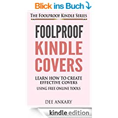 Foolproof Kindle Covers - Learn How To Create Effective Covers Using Free Online Tools (The Foolproof Kindle Series Book 2) (English Edition)