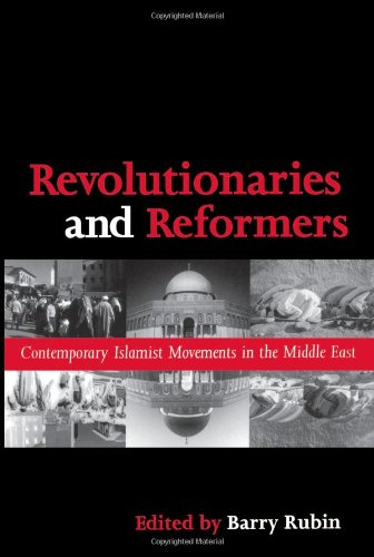 Revolutionaries and Reformers: Contemporary Islamist Movements in the Middle East