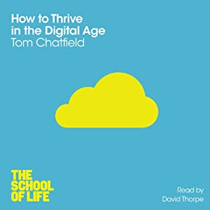 How to Thrive in the Digital Age: The School of Life | [Tom Chatfield]