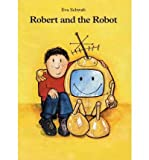 img - for [ [ [ Robert and the Robot [ ROBERT AND THE ROBOT ] By Schwab, Eva ( Author )Nov-01-2000 Hardcover book / textbook / text book