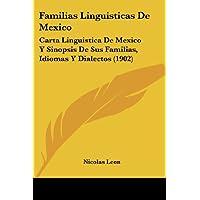 Familias Linguisticas de Mexico: Carta Linguistica de Mexico y Sinopsis de Sus Familias, Idiomas y Dialectos (...
