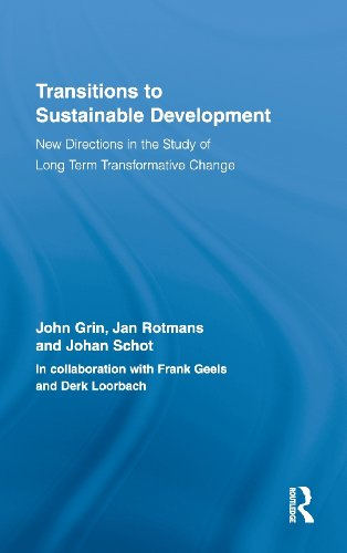 Transitions to Sustainable Development: New Directions in the Study of Long Term Transformative Change (Routledge Studie