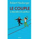 Le couple: Le désirable et le périlleux (French Edition)