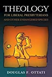 img - for Theology for Liberal Presbyterians and Other Endangered Species by Douglas F. Ottati (2006-04-19) book / textbook / text book