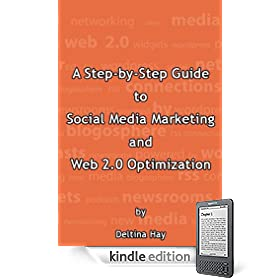 A Step by Step Guide to Social Media Marketing and Web 2.0 Optimization