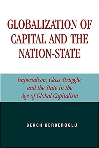 Globalization of Capital and the Nation-State: Imperialism, Class Struggle, and the State in the Age of Global Capitalism written by Berch Berberoglu