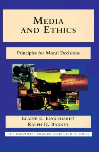 Media and Ethics: Principles for Moral Decisions (The Wadsworth Communication Ethics Series)