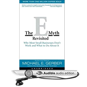 The E-Myth Revisited - Why Most Small Businesses Don't Work and What to Do About It - Michael E. Gerber