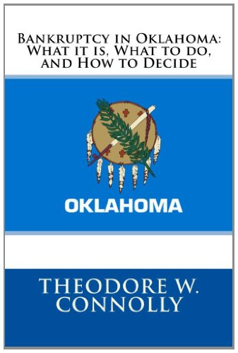 Bankruptcy in Oklahoma: What it is, What to do, and How to Decide