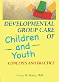 img - for Developmental Group Care of Children and Youth: Concepts and Practice (Child & Youth Services) book / textbook / text book