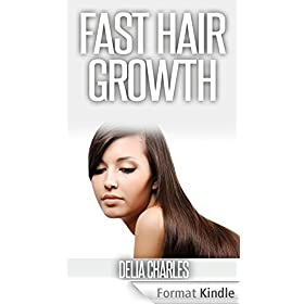 Fast Hair Growth: Organic and All-Natural Secrets To Growing Long, Shiny and Healthy Hair Fast. (English Edition)