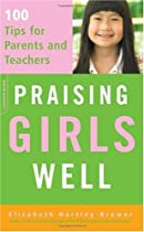 Praising Girls Well: 100 Tips for Parents and Teachers