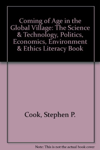 Coming of Age in the Global Village: The Science & Technology, Politics, Economics, Environment & Ethics Literac