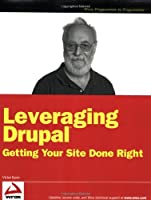 Leveraging Drupal: Getting Your Site Done Right ebook download