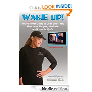 FREE KINDLE BOOK: Wake Up! You're Probably Never Going to Look Like That: How to be Happier, Healthier and Imperfectly Fit