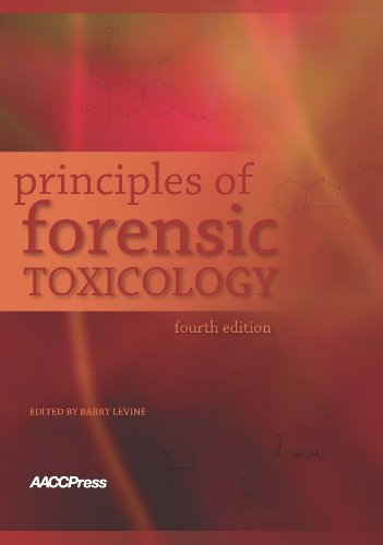 Principles of Forensic Toxicology, 4th Edition, by Barry Levine