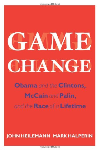 Game Change: Obama and the Clintons, McCain and Palin,...