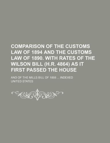 Comparison of the customs law of 1894 and the customs law of 1890. With rates of the Wilson Bill (H.R. 4864) as it first passed the House; and of the Mills Bill of 1888  Indexed