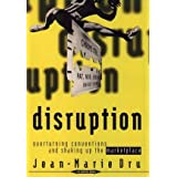 Disruption: Overturning Conventions and Shaking Up the Marketplacepar Jean-Marie Dru