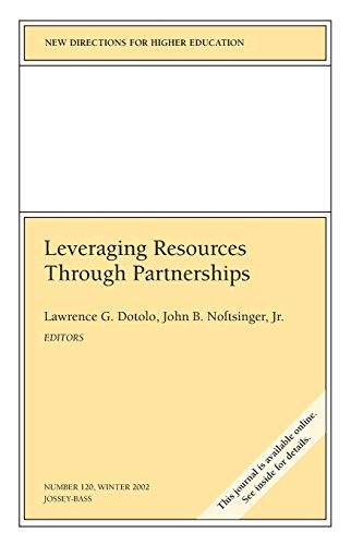 Leveraging Resources Through Partnerships: New Directions for Higher Education, Number 120