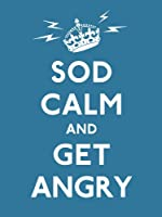 Sod Calm and Get Angry: resigned advice for hard times