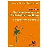 """Literatur f�r die Fliegenweste 02. Das Angelwunder von Buchstadt an der Simse oder Fliegenfischen macht reichvon """"Frank M�bus"""""""
