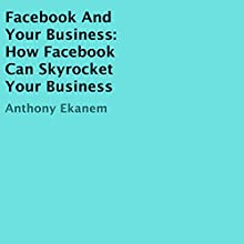 Facebook and Your Business: How Facebook Can Skyrocket Your Business (       UNABRIDGED) by Anthony Ekanem Narrated by David Ayers