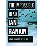 Ian Rankin [ THE IMPOSSIBLE DEAD BY RANKIN, IAN](AUTHOR)HARDBACK