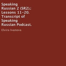 Speaking Russian 2 (SR2): Lessons 11-20  by Elvira Ivanova Narrated by Elvira Ivanova