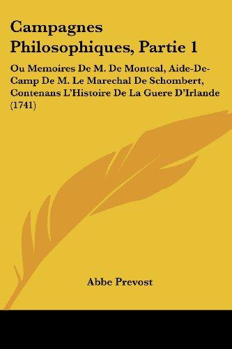 Campagnes Philosophiques, Partie 1: Ou Memoires de M. de Montcal, Aide-de-Camp de M. Le Marechal de Schombert, Contenans L'Histoire de La Guere D'Irla