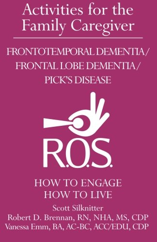 Activities for the Family Caregiver: Frontal Temporal Dementia / Frontal Lobe Dementia / Pick's Disease: How to Engage / How to Live (Volume 3)