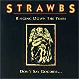 Ringing Down The Years/Don't Say Goodbye by Strawbs (2002-08-27)