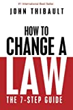 How to Change a Law: The intelligent consumer's 7-step guide. Improve your community, influence your country, impact the world.
