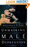 Unmasking Male Depression: Recognizing the Root Cause to Many Problem Behaviors Such as Anger, Resentment, Abusiveness, Silence, Addictions, and Sexual Compulsiveness