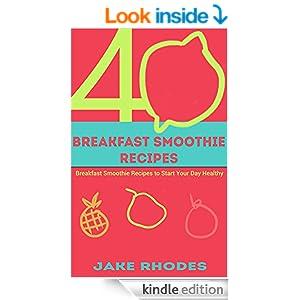 Smoothies: 40 Breakfast Smoothie Recipes