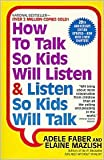 How to Talk So Kids Will Listen Publisher: Harper Paperbacks; 20 edition