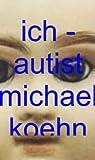'Ich - Autist' Die grandiose Welt des Jimmi Asperger: ...hinter meinen Augen jener andere Ort...