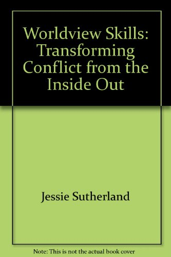 Worldview Skills: Transforming Conflict from the Inside Out