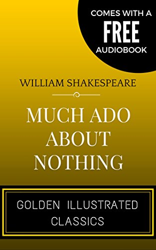 Much Ado About Nothing: By William Shakespeare - Illustrated (Comes with a Free Audiobook)