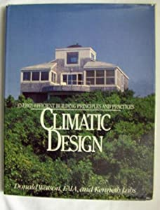 Climatic Building Design: Energy-Efficient Building Principles and Practices Donald Watson and Kenneth Labs