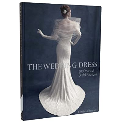 The Wedding Dress: 300 Years of Bridal Fashions (Hardback, 2nd Edition)