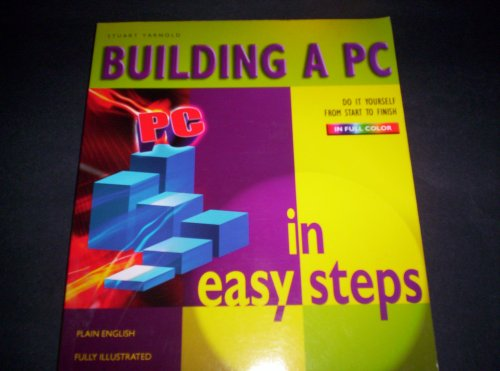 Building A PC In Easy Steps 2005 (Building A Pc By Stuart Yarnold compare prices)